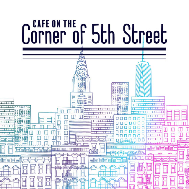 Cafe on the Corner of 5th Street - Instrumental Jazz in a New York Style That Will Work Perfectly in Trendy Cafes