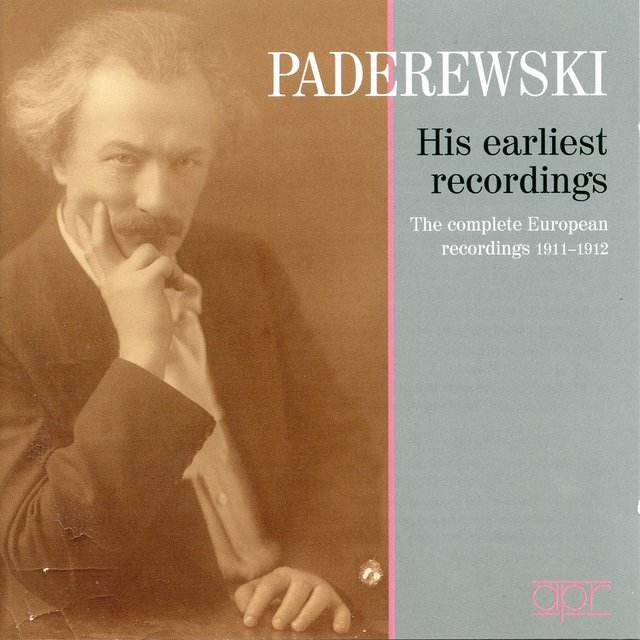 Paderewski: His Earliest Recordings & The Complete European Recordings (Recorded 1911-1912)