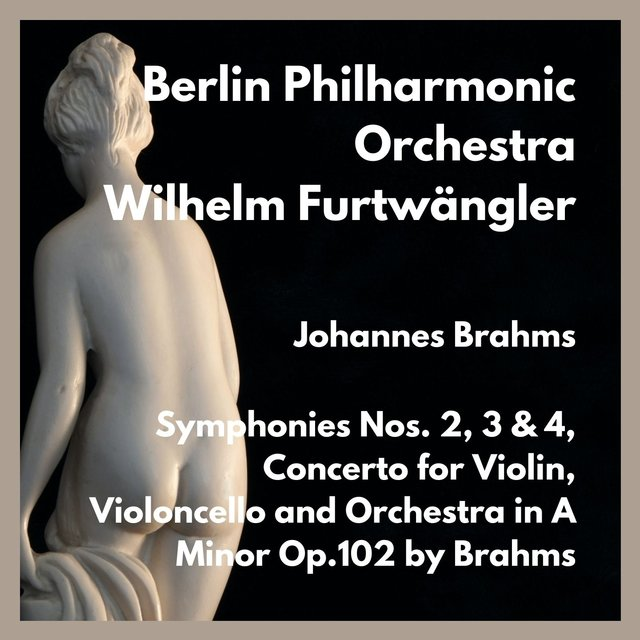 Symphonies Nos. 2, 3 & 4, Concerto for Violin, Violoncello and Orchestra in A Minor Op.102 by Brahms