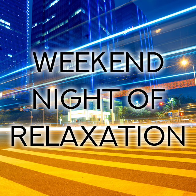 Weekend Night of Relaxation: Music for Chill after Dark, Evening Rest, Sleep, Sunset Melodies