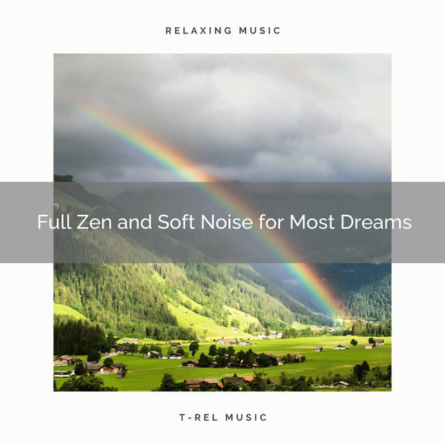 0001 Full Zen and Soft Noise for Most Dreams