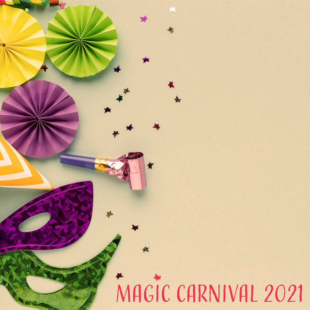 Magic Carnival 2021 – Sexy Vibes, Chillout 2021, Dance All Night, Party Hits, Deep Carnival Beats