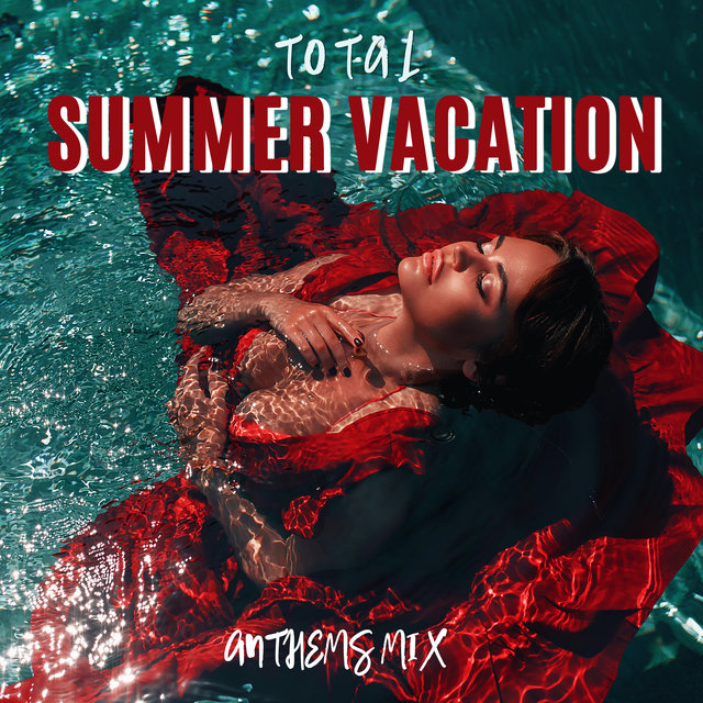 Total Summer Vacation Anthems Mix: The Best 2019 Chillout Beats and Ambients, Music Perfect for Total Relaxation, Sunbathing, Drinking Sweet Cocktails and Dancing on the Beach