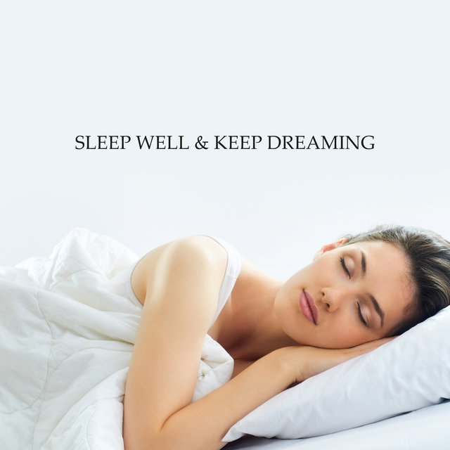 Sleep Well & Keep Dreaming: New Age Music for Pure Sleep Time, Lucid Dreaming, Afternoon Nap, Rest Your Energy, Fight with Insomnia