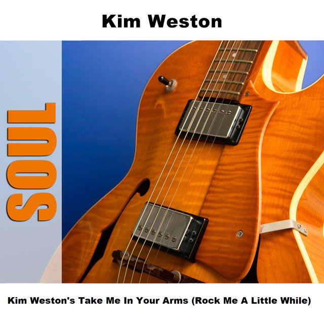 Kim Weston's Take Me In Your Arms (Rock Me A Little While)