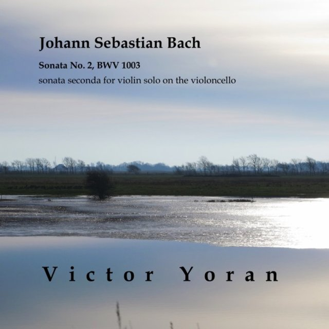 Bach: Sonata No. 2, BWV 1003 Sonata Seconda for Violin Solo on the Violoncello