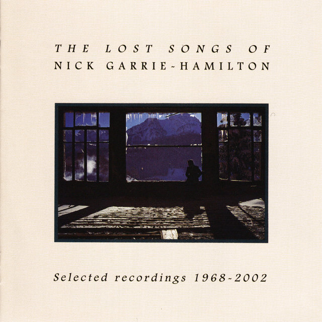 The Lost Songs Of Nick Garrie-Hamilton: Selected Recordings 1968- 2002