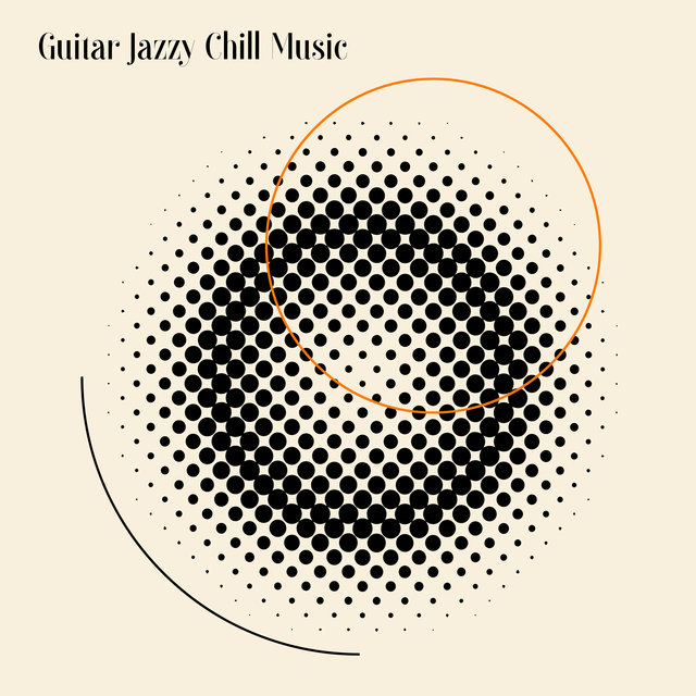 Guitar Jazzy Chill Music: Best Instrumentals For The Time of Relaxation