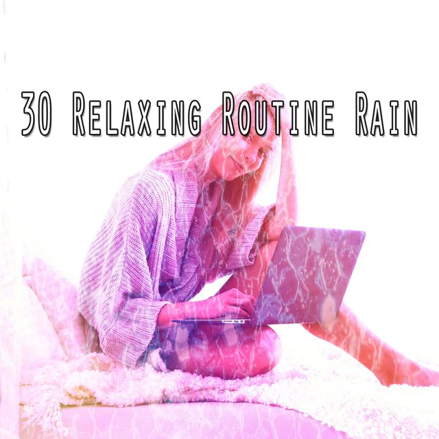 30 Relaxing Routine Rain