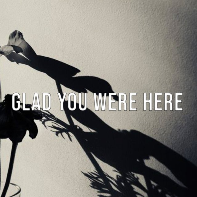 Glad You Were Here