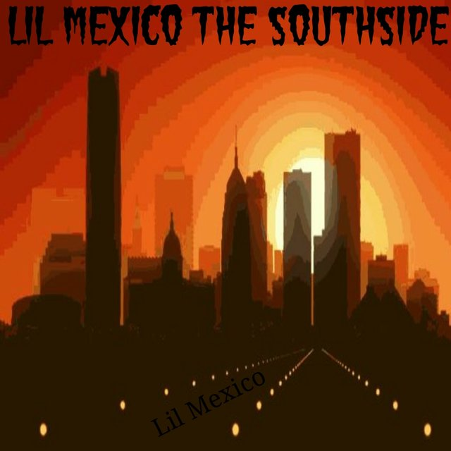 Lil Mexico the Southside
