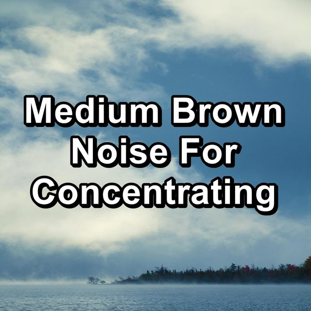 Medium Brown Noise For Concentrating