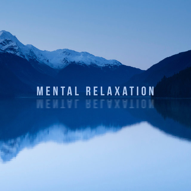 Mental Relaxation: Calming Sounds of New Age Music for Calming Thoughts and Mind, Mental Rest and Deep and Healing Sleep