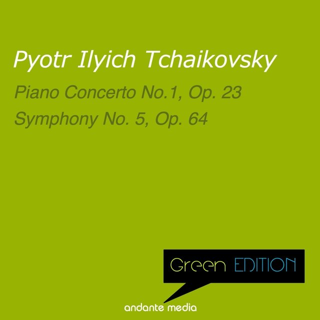 Green Edition - Tchaikovsky: Piano Concerto No. 1, Op. 23 & Symphony No. 5, Op. 64
