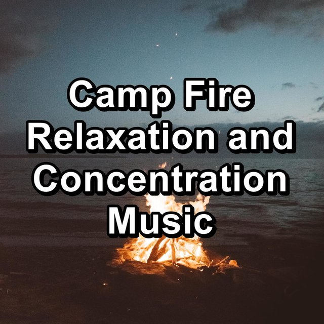 Camp Fire Relaxation and Concentration Music