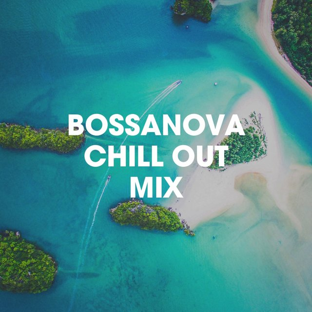 Bossanova Chill Out Mix