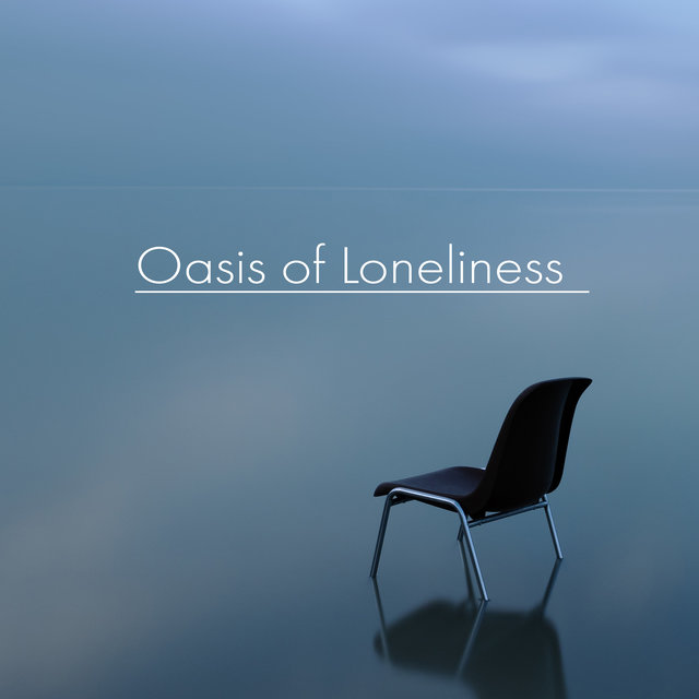 Oasis of Loneliness – Chill Music Only for You for Deep Relaxation