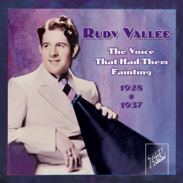 Rudy Vallee: The Voice That Had Them Fainting