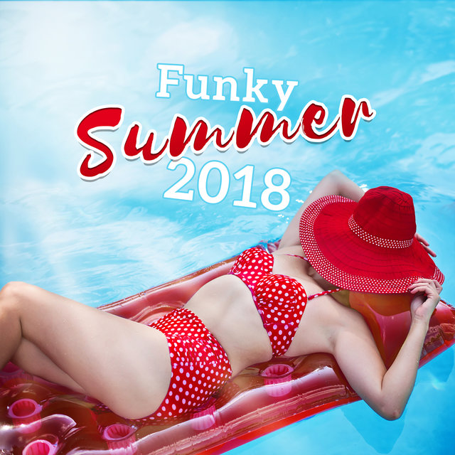 Funky Summer 2018 - Pool Party, Having Fun, Chill in the Sun