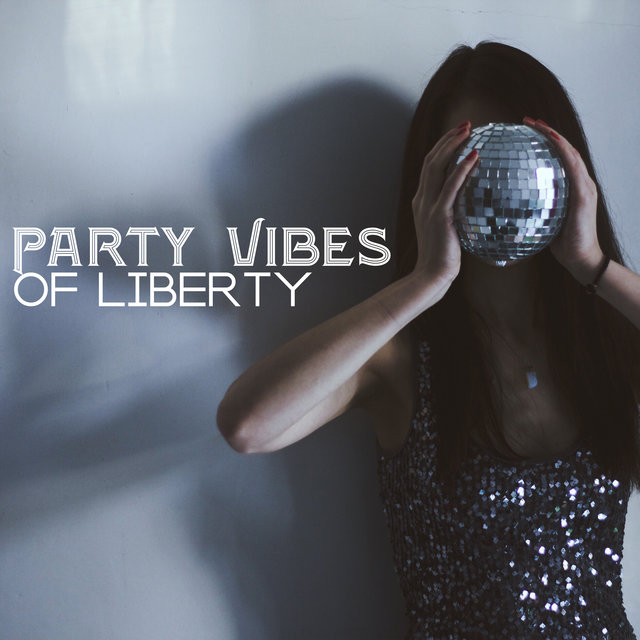 Party Vibes of Liberty - Wonderful EDM Music 2020