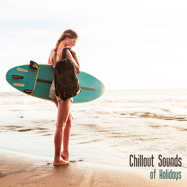 Chillout Sounds of  Holidays: 2020 Summer Vacation Chill Out Positive Vibes Mix