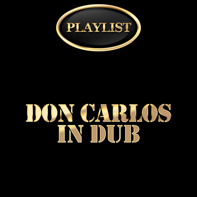 Don Carlos in Dub Playlist