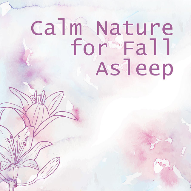 Calm Nature for Fall Asleep - Essential Collection of the Best Tracks to Fall Asleep