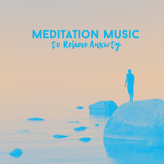 Meditation Music to Relieve Anxiety: Relaxation Music to Relieve Stress, Relax Therapy Music, Calm Down, Harmony for Body and Mind