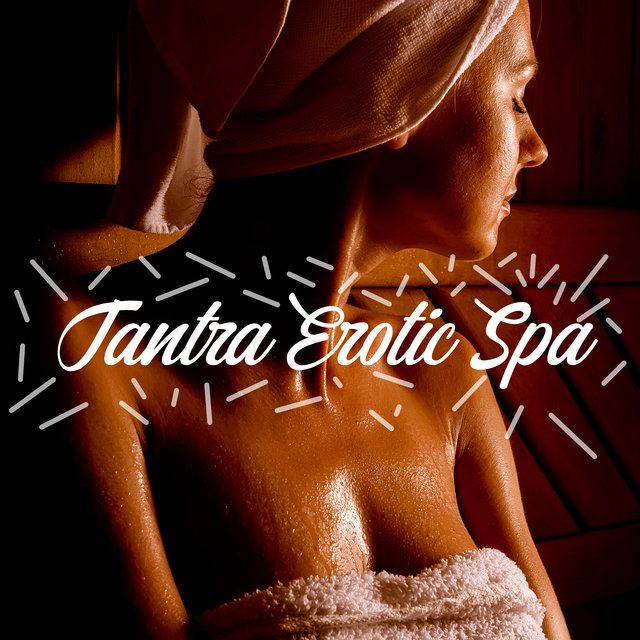 Tantra Erotic Spa – New Age Music for Making Love, Deep Feeling, Connection, Romance in Bed