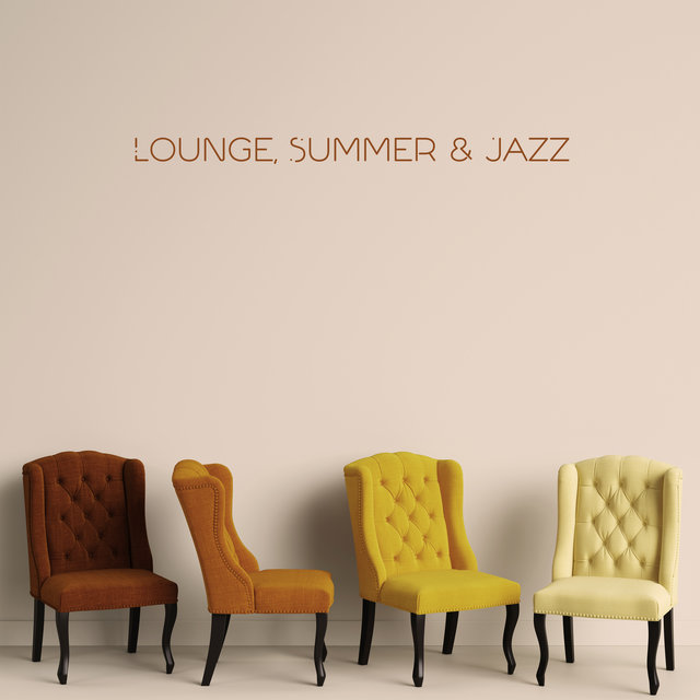 Lounge, Summer & Jazz - Chill Jazz Relaxation, Cocktail Music, Restaurant, Mellow Songs to Rest, Ambient Music, Jazz Coffee