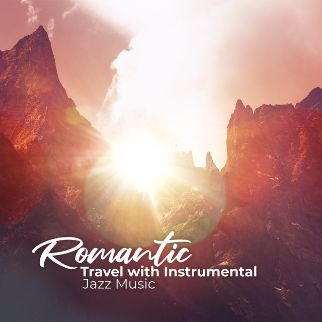 Romantic Travel with Instrumental Jazz Music