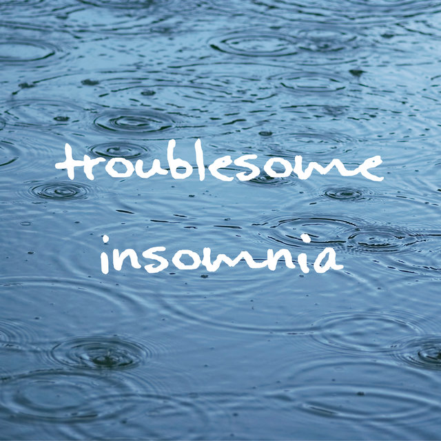 Troublesome Insomnia - Water & Rain, Relax Yourself, Music for Restful Sleep, Insomnia Relief