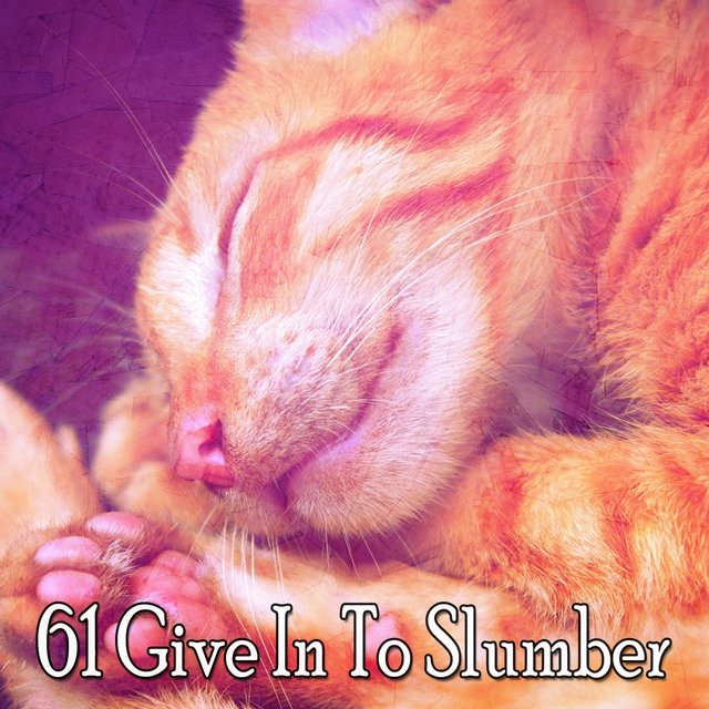 61 Give In To Slumber