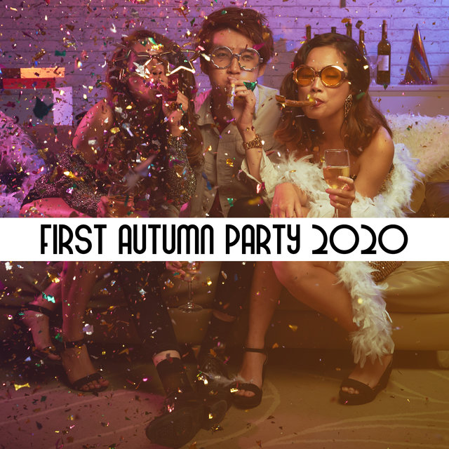 First Autumn Party 2020 - Compilation of Stunning EDM Chillout Music for Club or Home Parties