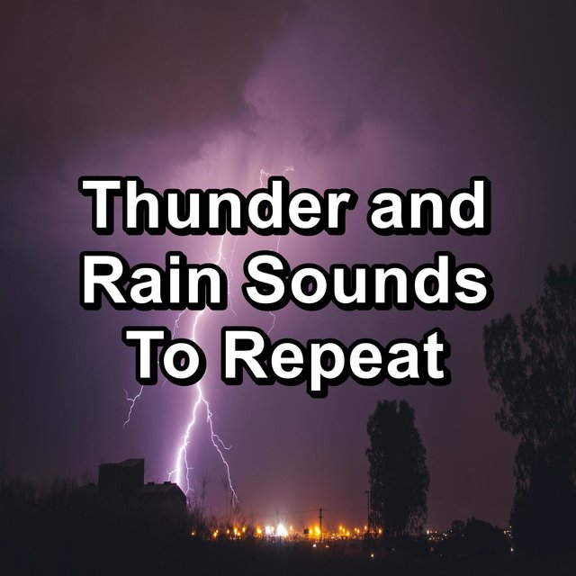 Thunder and Rain Sounds To Repeat