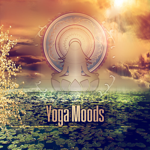 Yoga Moods - Relaxing Sounds, Sounds of Nature, Calm Yoga, Background Music, Reduce Stress, Meditation, Yoga, Positive Attitude