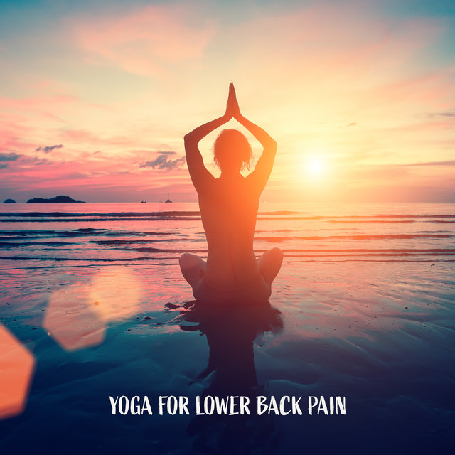 Yoga for Lower Back Pain (Relaxing Music, Morning & Evening Practice, Calm Of Mind, New Age Sounds)
