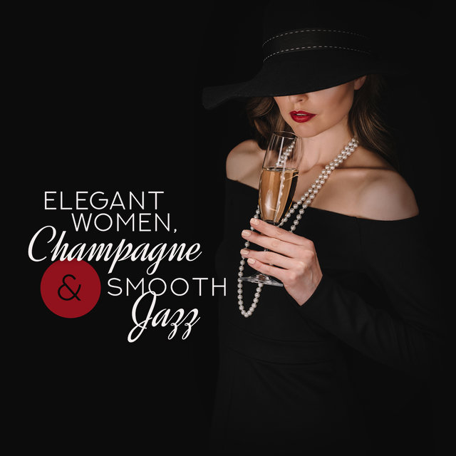 Elegant Women, Champagne & Smooth Jazz: 2019 Fresh Instrumental Jazz Rhythms for Charming Ladies Meeting, Smooth Music for Loud Conversations, Gossip & Lot of Laughter
