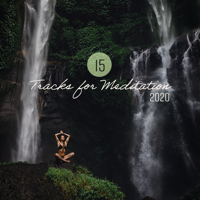 15 Tracks for Meditation 2020 - Music Playlist for Relax, Calm Mind, Yoga & Mindfulness