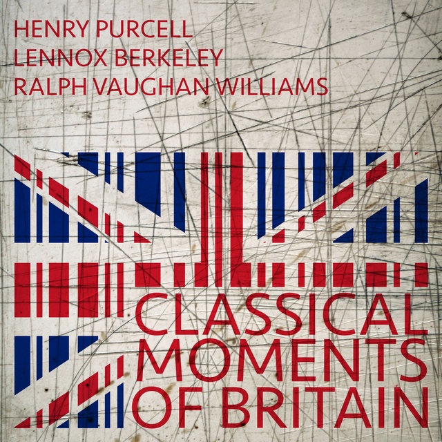Henry Purcell, Lennox Berkeley, Ralph Vaughan Williams: Classical Moments of Britain