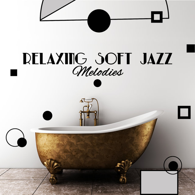 Relaxing Soft Jazz Melodies: Background Music to Chill Out, Relax and Rest, Perfect Jazz Sounds to Calm Down