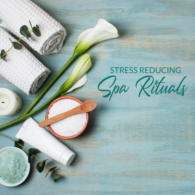 Stress Reducing Spa Rituals: New Age Music 2020, Wellness, Spa Music, Relaxation, Massage Treatments, Stress Relief