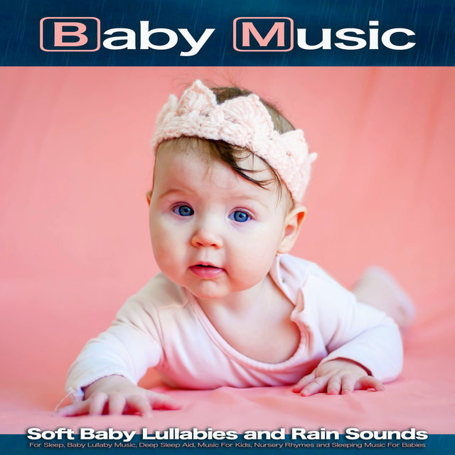 Baby Music: Soft Baby Lullabies and Rain Sounds For Sleep, Baby Lullaby Music, Deep Sleep Aid, Music For Kids, Nursery Rhymes and Sleeping Music For Babies