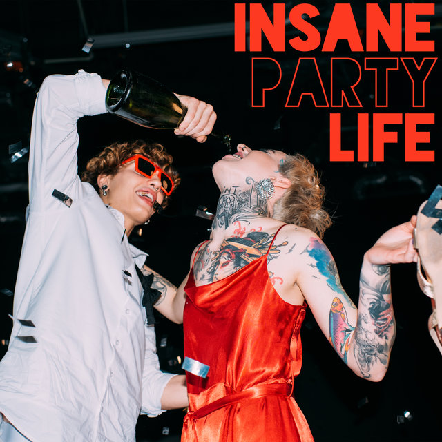Insane Party Life - Compilation of Electronic Chillout Dance Music, Strobe Lights, Ambient Lounge, Extitation, Tropical House, Ibiza Hits, Night Bar, Colorful Cocktails & Drinks, All Night Party