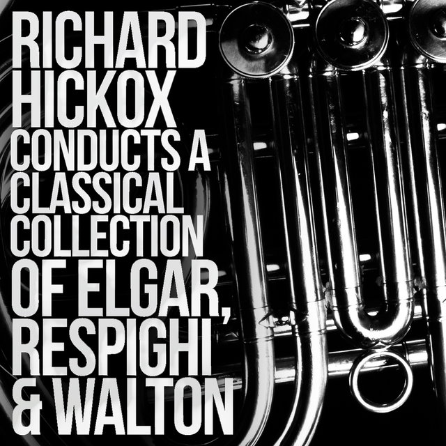 Richard Hickox Conducts a Classical Collection of Elgar, Respighi, Walton