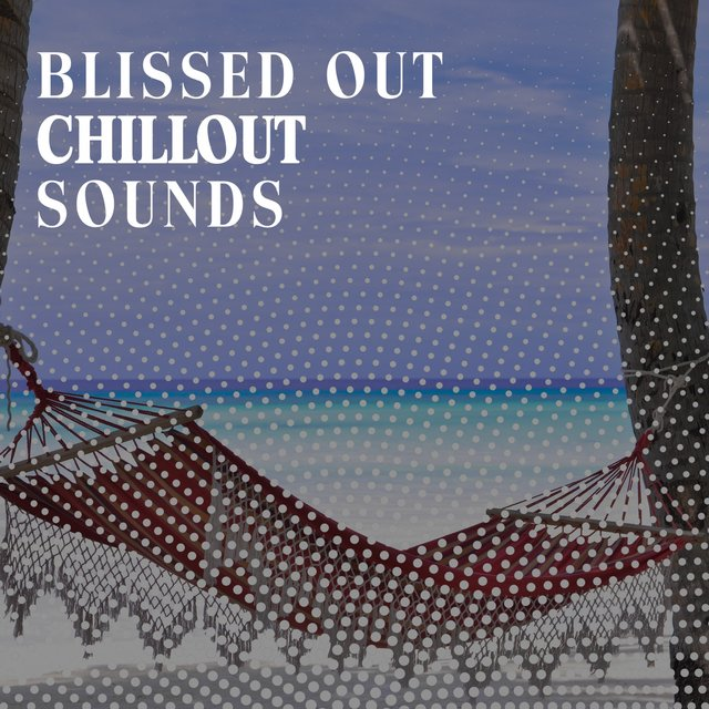 Blissed Out Chillout Sounds