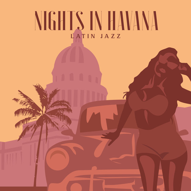 Nights in Havana (Latin Jazz for Restaurants, Cuban Style Coffee Houses, Latin Jazz Ambient (Afrocuban, Bolero, Salsa))