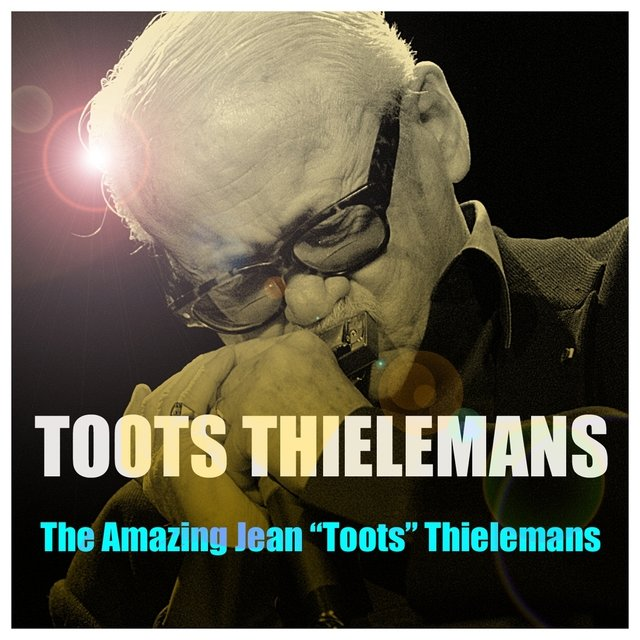 The Amazing Jean Toots Thielemans