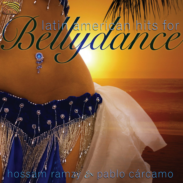 Hossam Ramzy and Pablo Carcamo: Latin American Hits for Bellydance