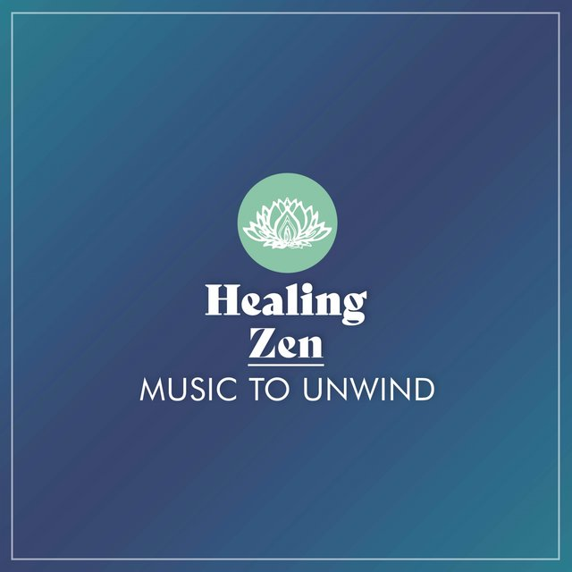 Healing Zen Music to Unwind